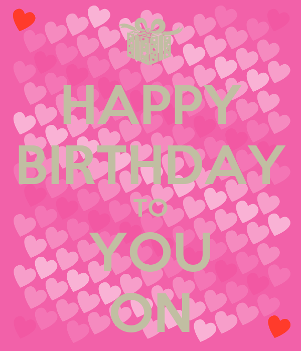 HAPPY BIRTHDAY TO YOU ON