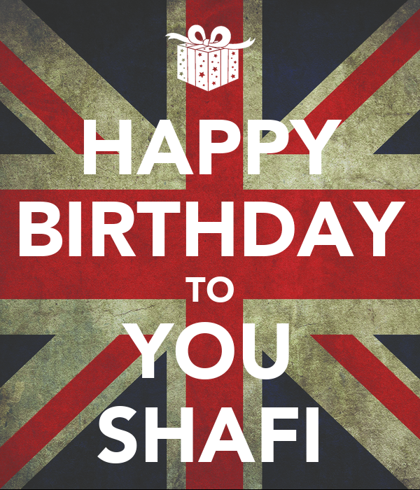 HAPPY BIRTHDAY TO YOU SHAFI