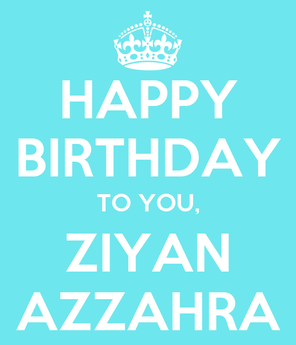 HAPPY BIRTHDAY TO YOU, ZIYAN AZZAHRA