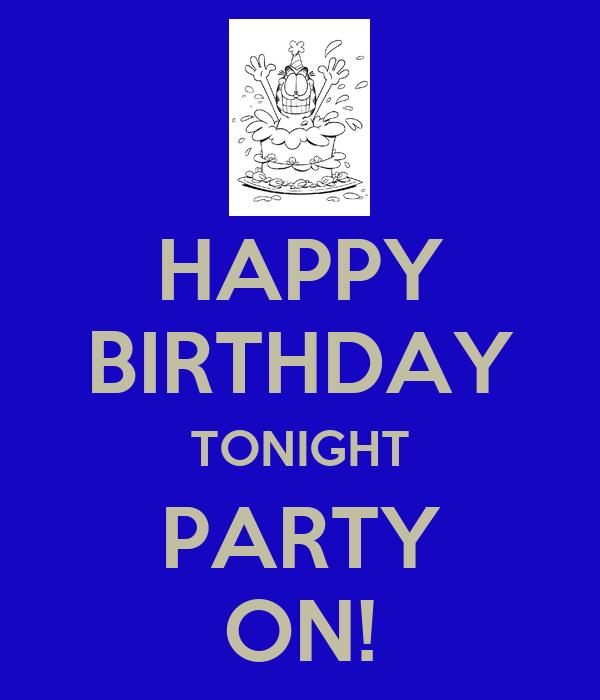 HAPPY BIRTHDAY TONIGHT PARTY ON!