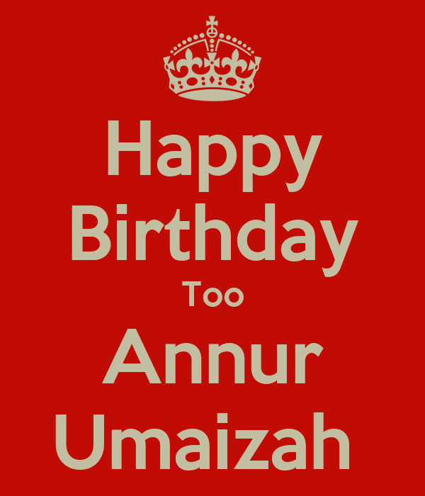 Happy Birthday Too Annur Umaizah