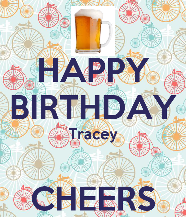 HAPPY BIRTHDAY Tracey  CHEERS