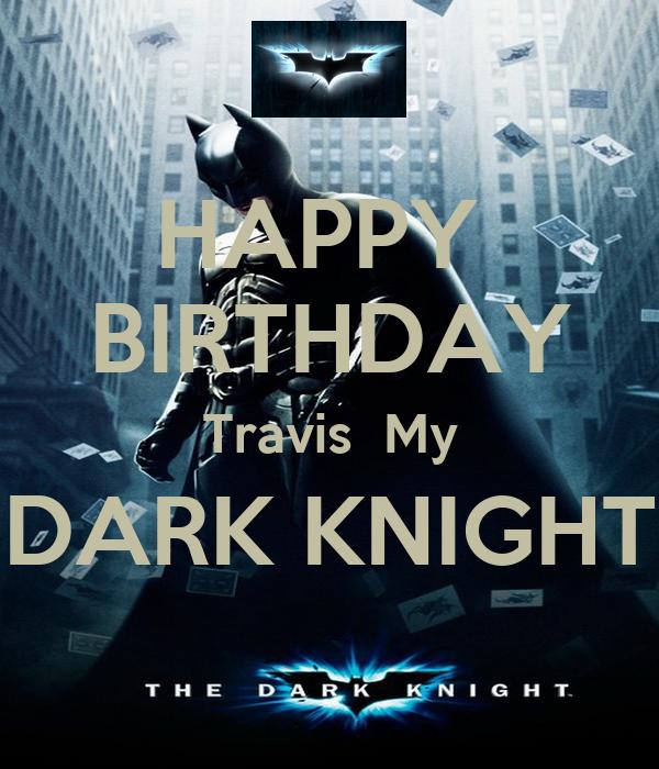 HAPPY  BIRTHDAY Travis  My DARK KNIGHT
