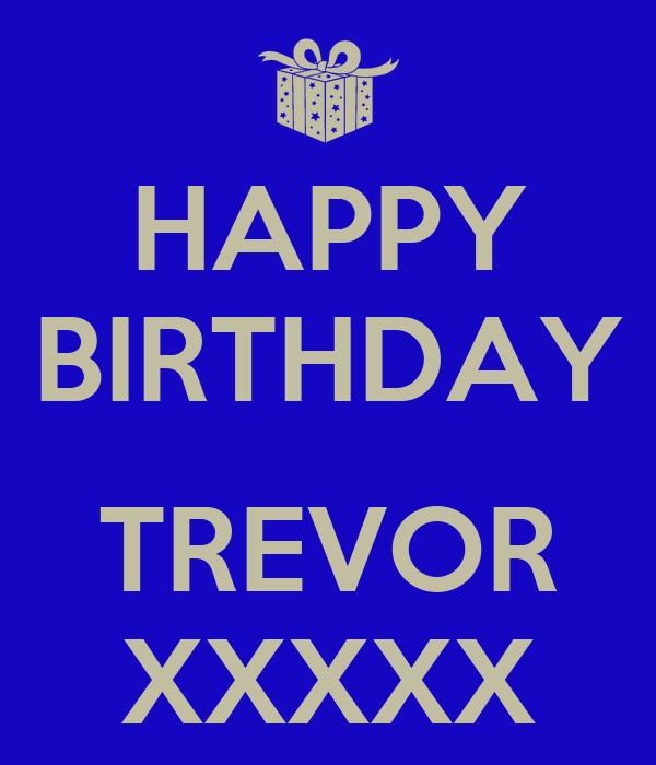 HAPPY BIRTHDAY  TREVOR XXXXX