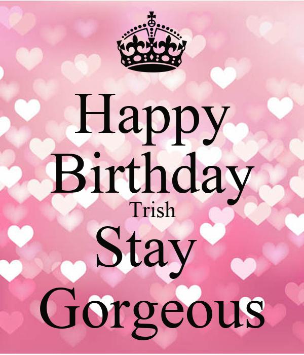 Happy Birthday Trish Stay  Gorgeous