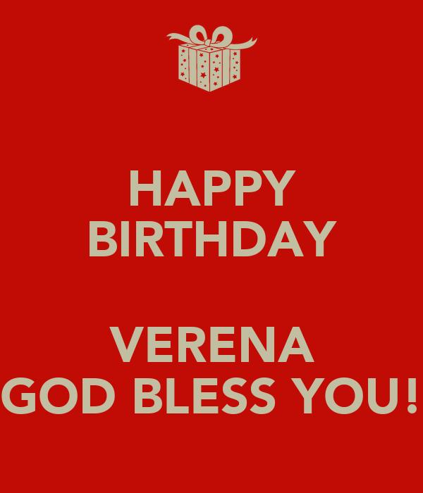 HAPPY BIRTHDAY  VERENA GOD BLESS YOU!