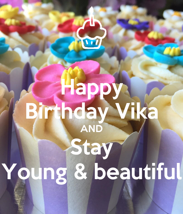 Happy Birthday Vika AND Stay Young & beautiful