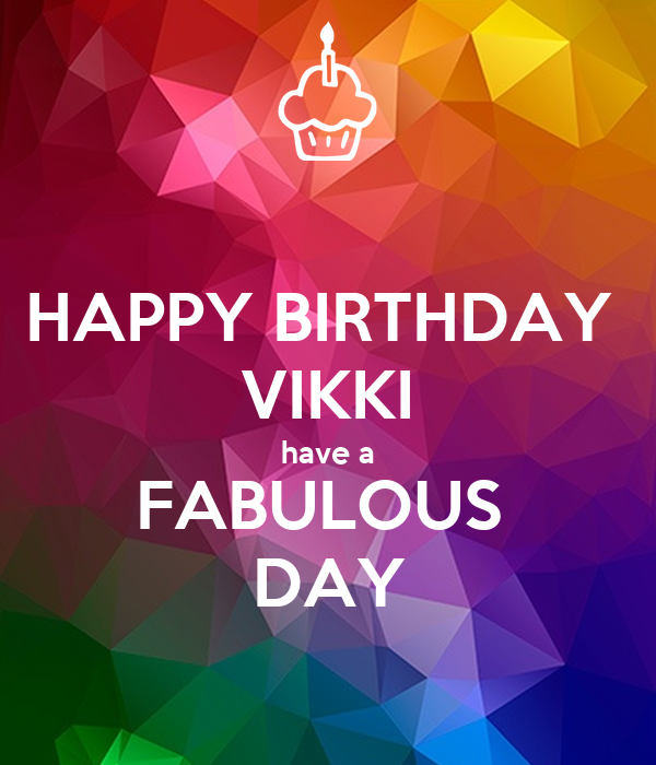 happy birthday vikki have a fabulous day poster yvonne keep calm