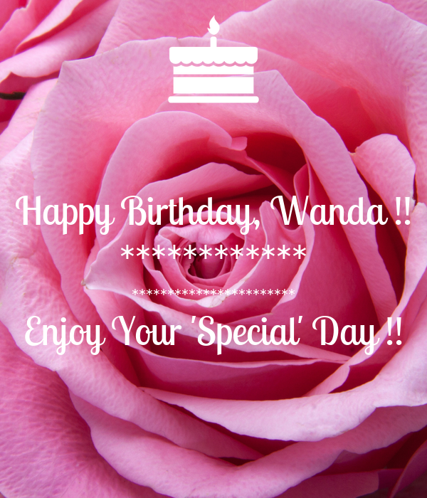 Happy Birthday, Wanda !! ************ *********************** Enjoy Your 'Special' Day !!