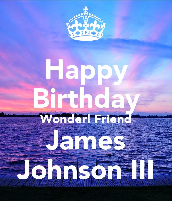Happy Birthday Wonderl Friend James Johnson III