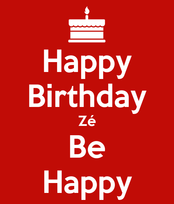 Happy Birthday Zé Be Happy