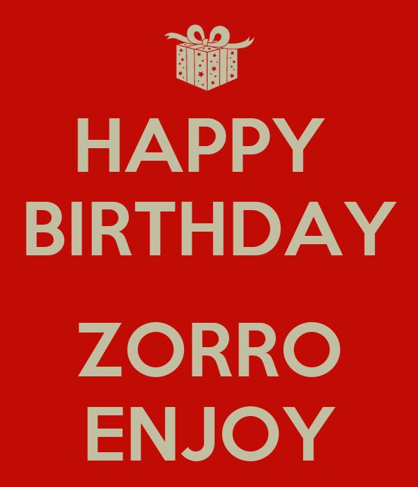 HAPPY  BIRTHDAY  ZORRO ENJOY