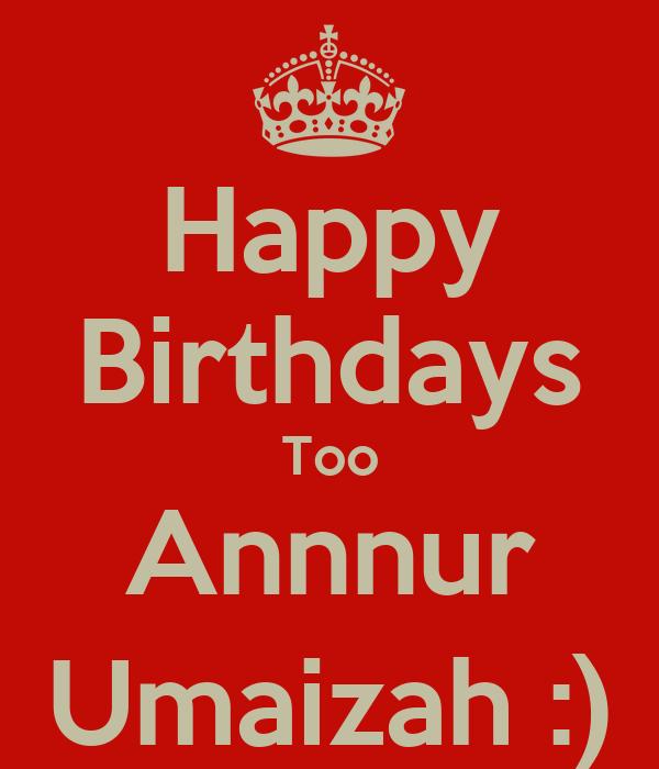 Happy Birthdays Too Annnur Umaizah :)