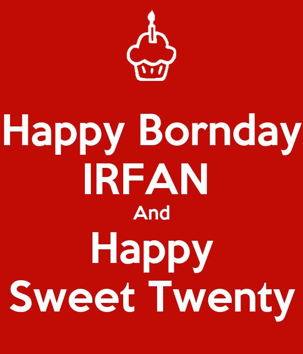 Happy Bornday IRFAN  And Happy Sweet Twenty