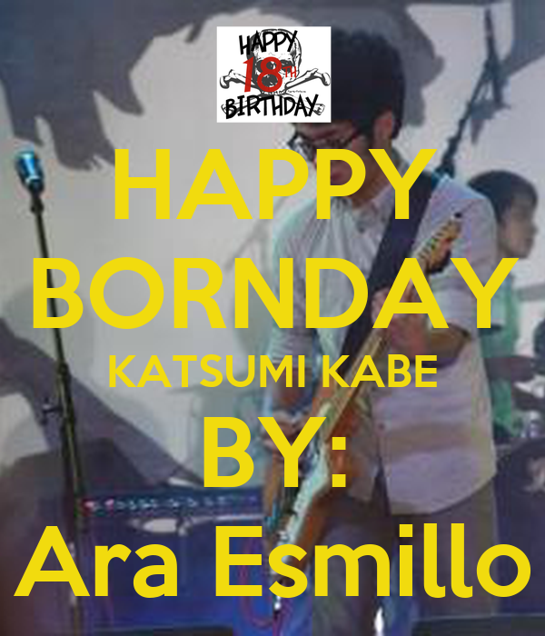 HAPPY BORNDAY KATSUMI KABE BY: Ara Esmillo