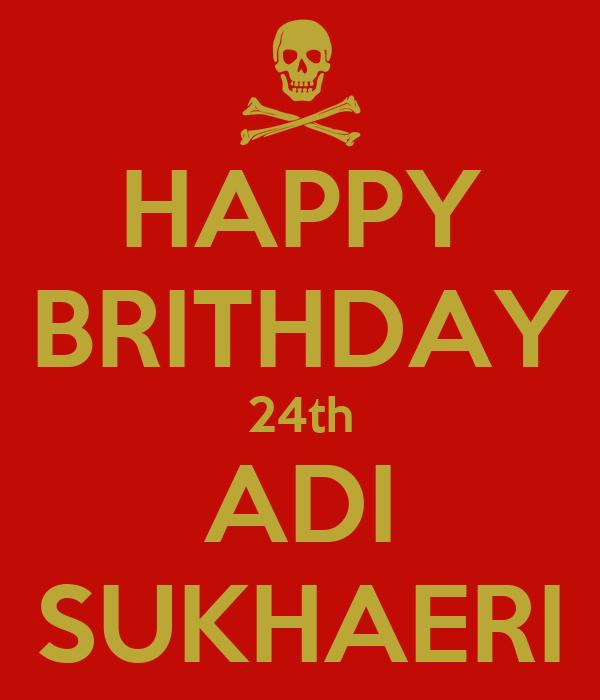 HAPPY BRITHDAY 24th ADI SUKHAERI