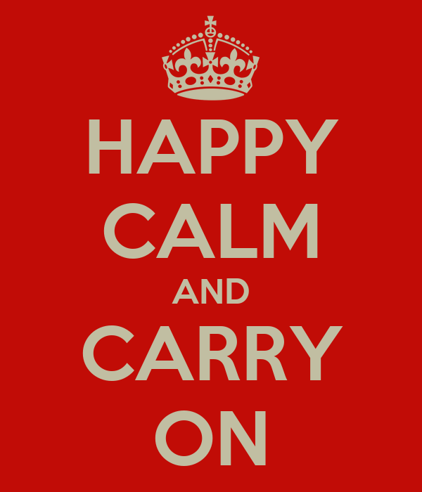 HAPPY CALM AND CARRY ON
