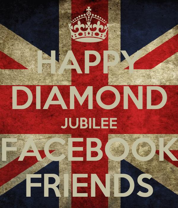 HAPPY DIAMOND JUBILEE FACEBOOK FRIENDS