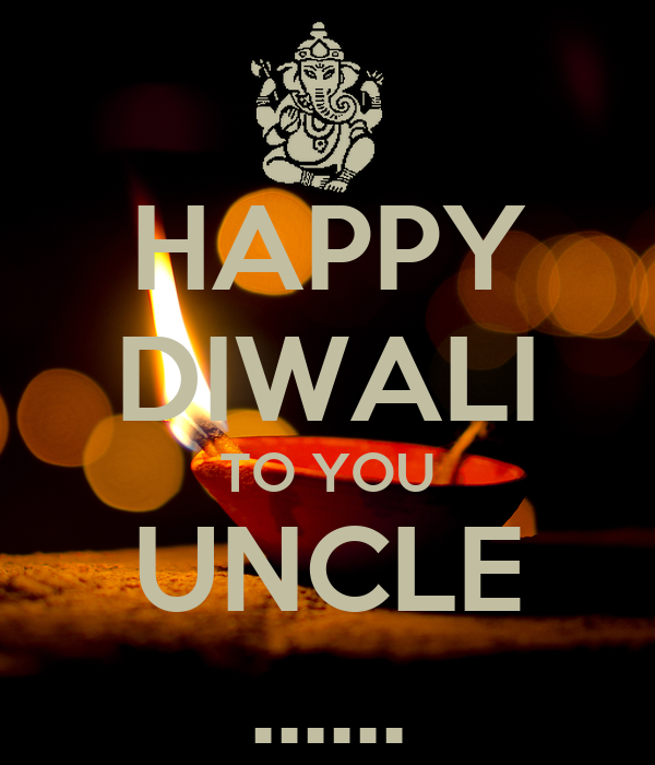 HAPPY DIWALI TO YOU UNCLE ......