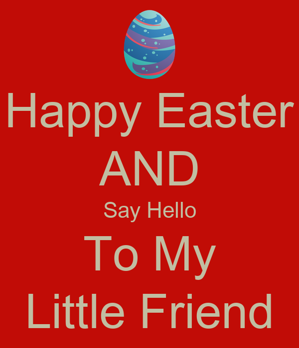 Happy Easter AND Say Hello To My Little Friend