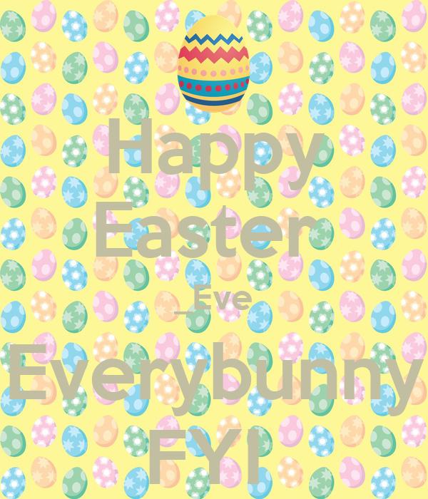 Happy Easter  _Eve Everybunny FYI