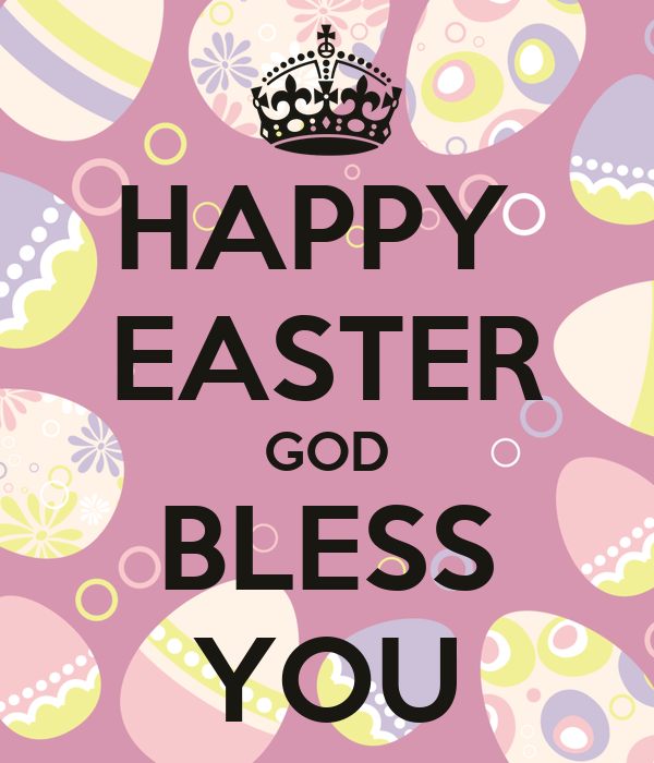 HAPPY  EASTER GOD BLESS YOU