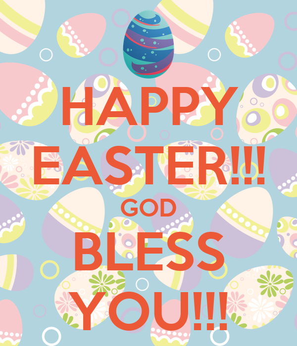 HAPPY EASTER!!! GOD BLESS YOU!!!