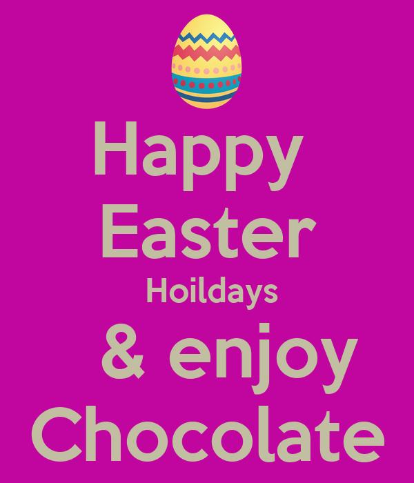Happy  Easter  Hoildays   & enjoy Chocolate