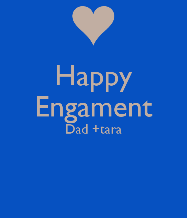Happy Engament Dad +tara