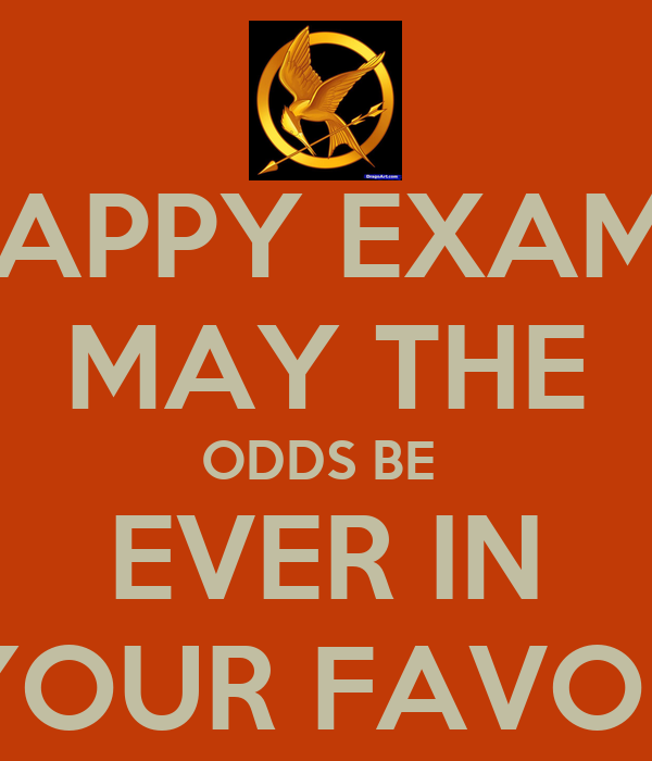 HAPPY EXAMS MAY THE ODDS BE  EVER IN YOUR FAVOR