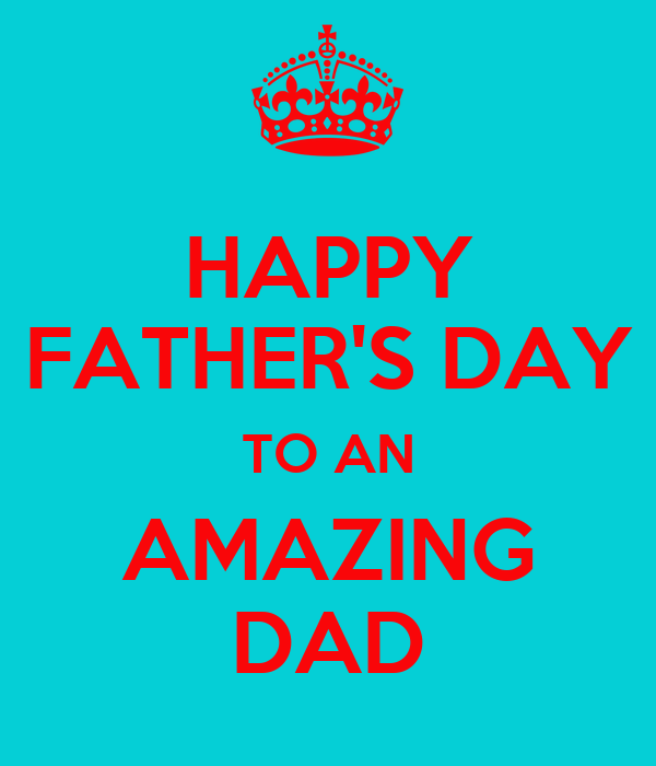 HAPPY FATHER'S DAY TO AN AMAZING DAD