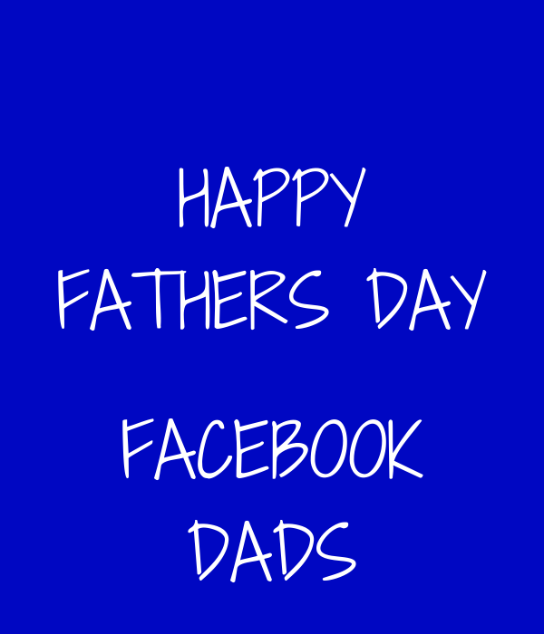 HAPPY FATHERS DAY  FACEBOOK DADS