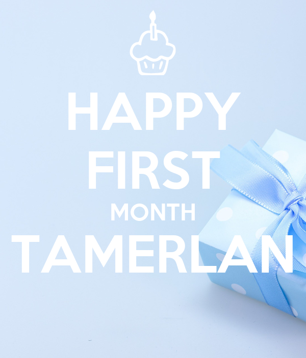 HAPPY FIRST MONTH TAMERLAN