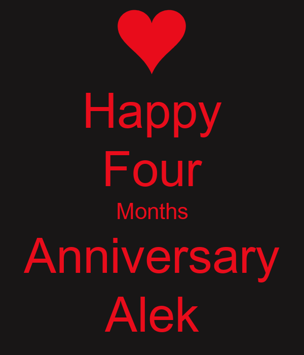 Happy Four Months Anniversary Alek