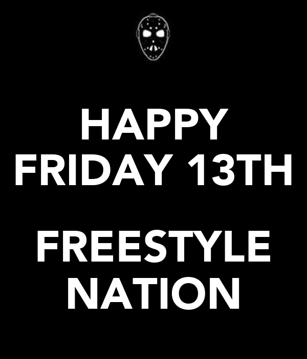 HAPPY FRIDAY 13TH  FREESTYLE NATION