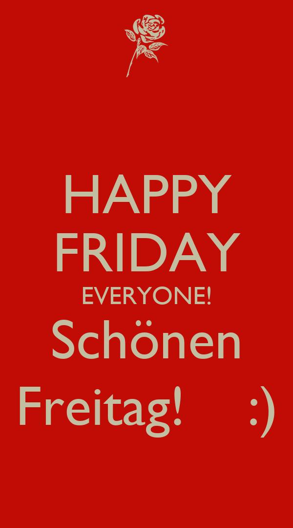 HAPPY FRIDAY EVERYONE! Schönen Freitag!    :)