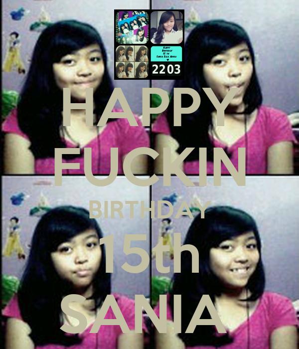 HAPPY FUCKIN BIRTHDAY 15th SANIA
