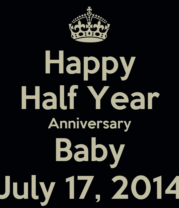 Happy Half Year Anniversary Baby July 17, 2014