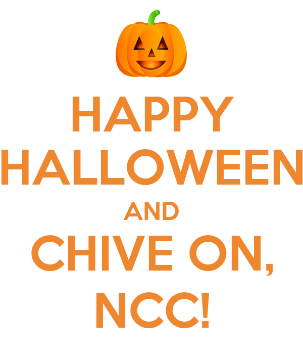 HAPPY HALLOWEEN AND CHIVE ON, NCC!