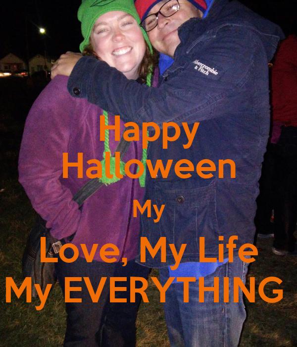 Happy Halloween My Love, My Life My EVERYTHING