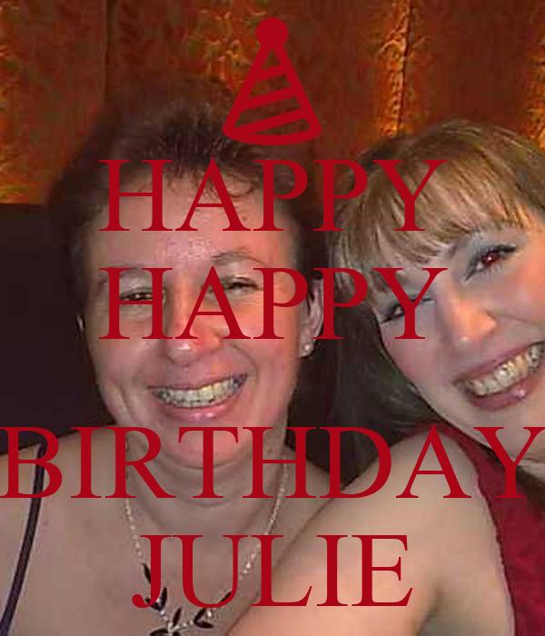 HAPPY HAPPY  BIRTHDAY JULIE