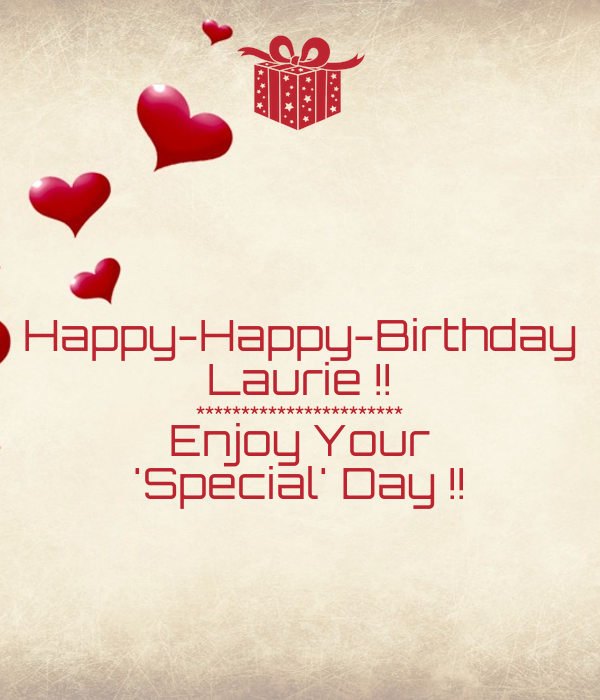 Happy-Happy-Birthday Laurie !! *********************** Enjoy Your 'Special' Day !!