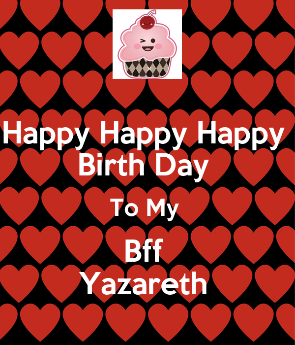 Happy Happy Happy  Birth Day  To My  Bff  Yazareth