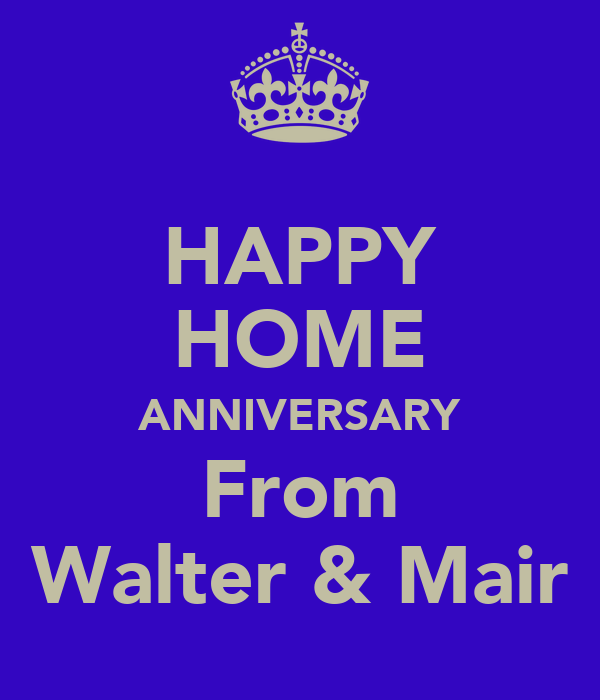 HAPPY HOME ANNIVERSARY From Walter & Mair