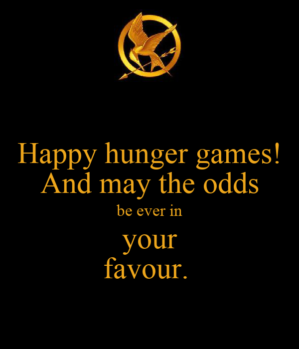 Happy hunger games! And may the odds be ever in your favour.