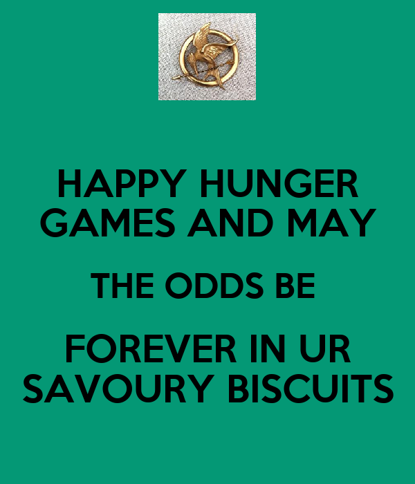 HAPPY HUNGER GAMES AND MAY THE ODDS BE  FOREVER IN UR SAVOURY BISCUITS