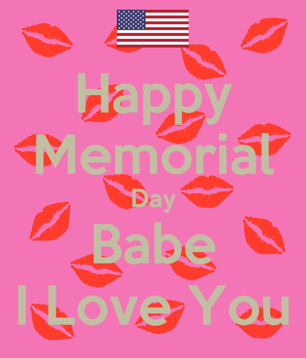 Happy Memorial Day Babe I Love You