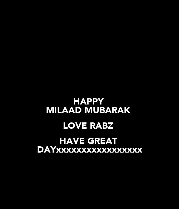HAPPY  MILAAD MUBARAK  LOVE RABZ  HAVE GREAT  DAYxxxxxxxxxxxxxxxxx