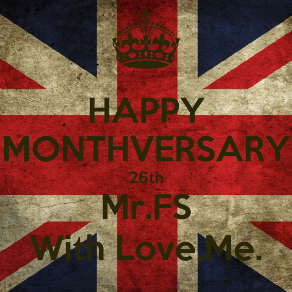 HAPPY MONTHVERSARY 26th Mr.FS With Love,Me.