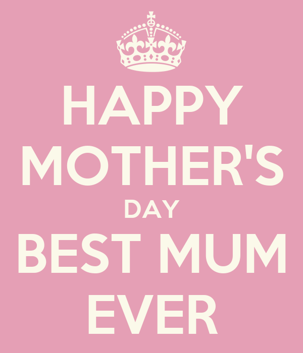 HAPPY MOTHER'S DAY BEST MUM EVER